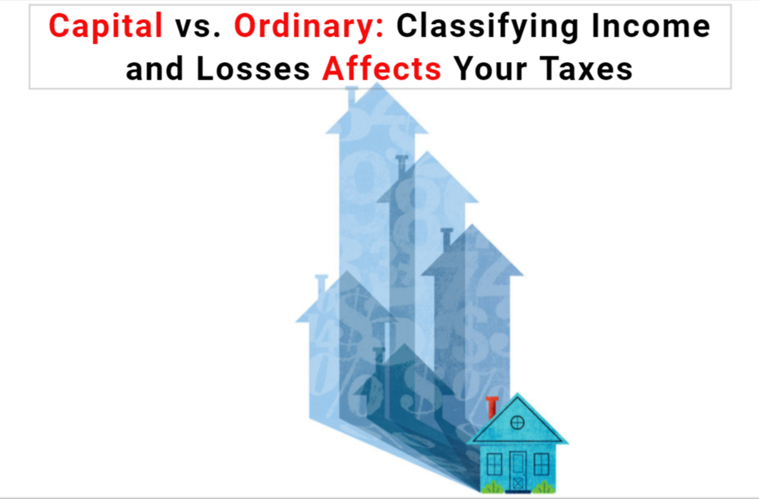 Capital vs. Ordinary: Classifying Income and Losses Affects Your Taxes