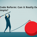 Tax Code Reform -Can it Really Ever Be Simple