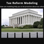 How can tax modeling help you to be proactive about tax reform?