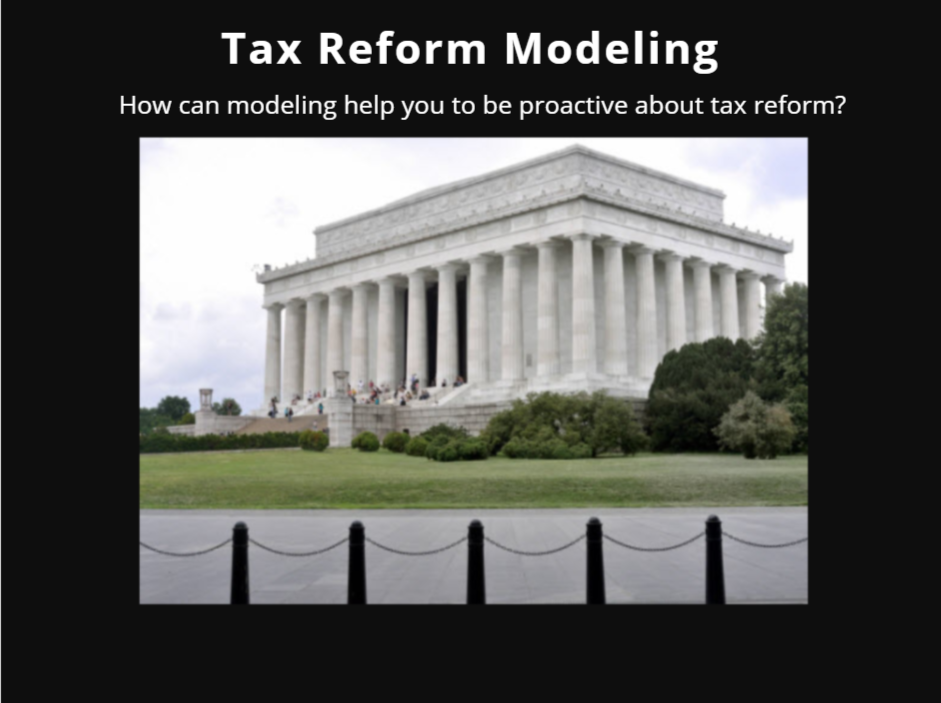 6 Reasons Why Tax Reform Modeling Is Being Used By Companies As They Prepare For Possible Change