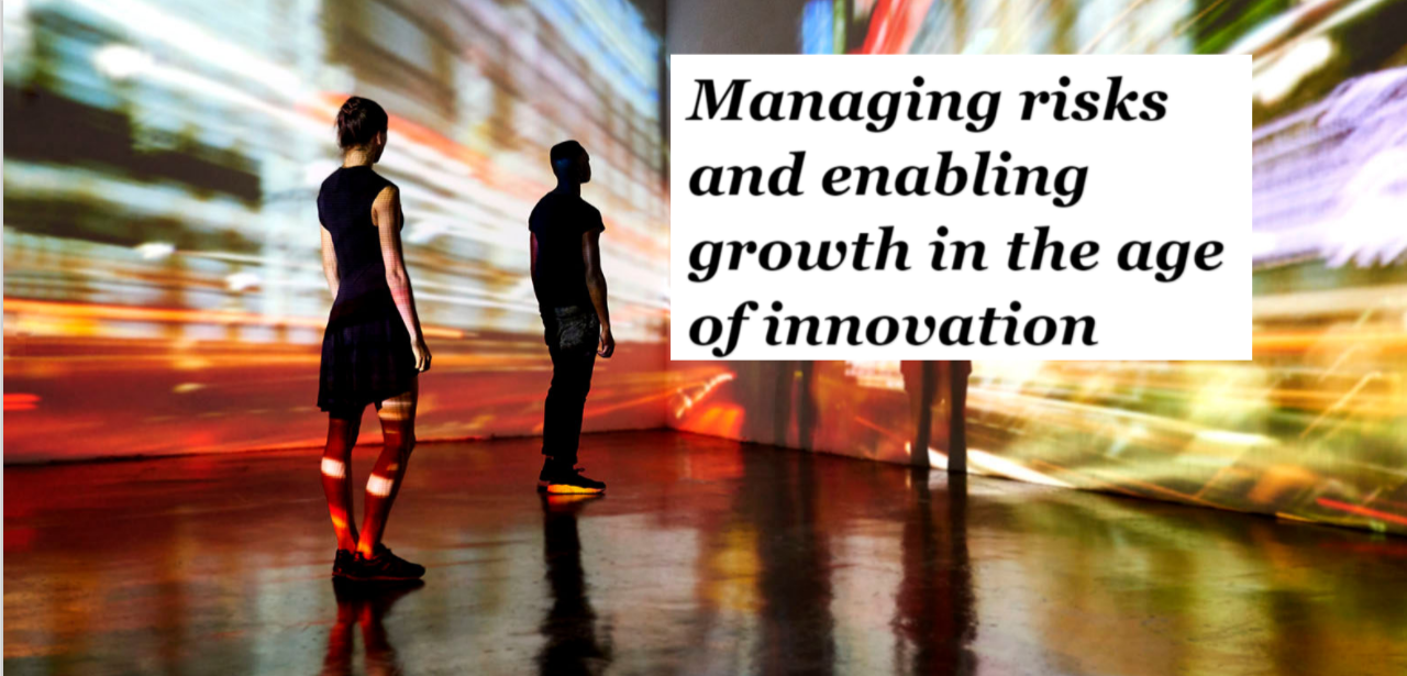 Managing Risks and Enabling Growth in the Age of Innovation