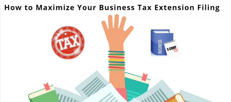 How to Maximize Your Business Tax Extension Filing
