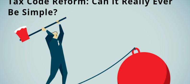 Tax Code Reform: Can it Really Ever Be Simple?