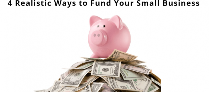 4 Smart Ways to Fund Your Small Business Venture