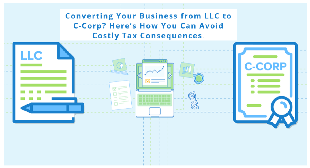 Avoid Expensive Tax Consequences by Converting Your Entity from an LLC to a C-Corp