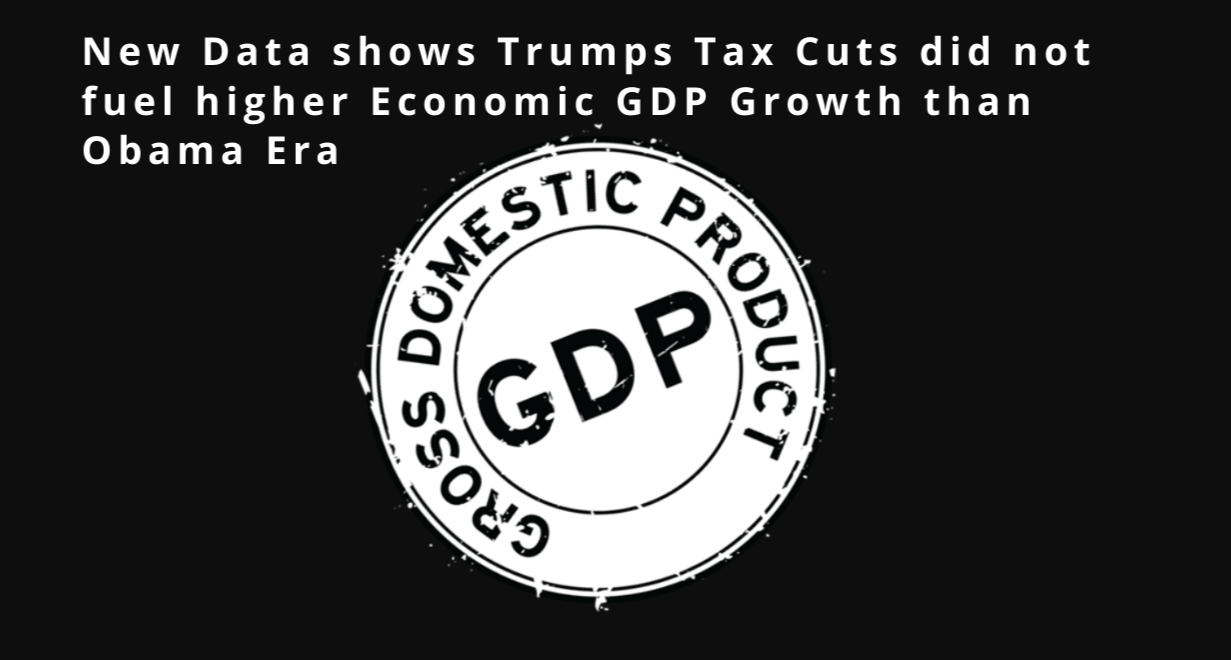 New BEA Data shows Trumps Tax Cuts did not fuel higher Economic GDP Growth than Obama Era