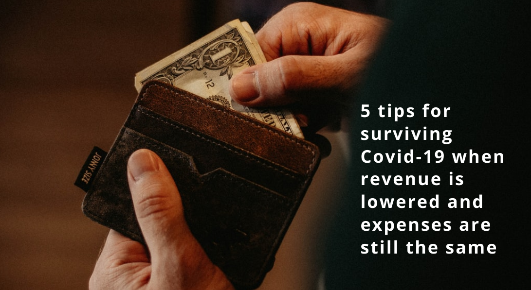 5 tips for surviving Covid-19 when revenue is lowered and expenses are still the same