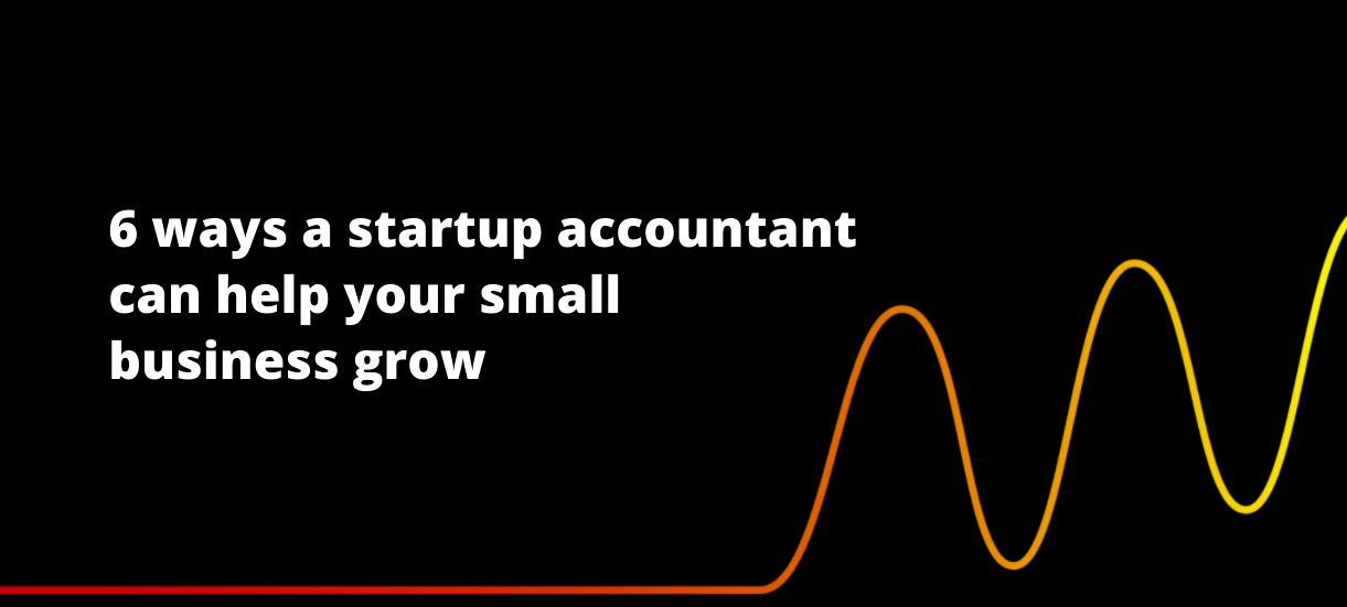 6 ways a startup accountant can help your small business grow
