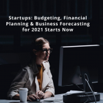 startups-budgeting-financial-planning-business-forecasting-for-2021-starts-now-