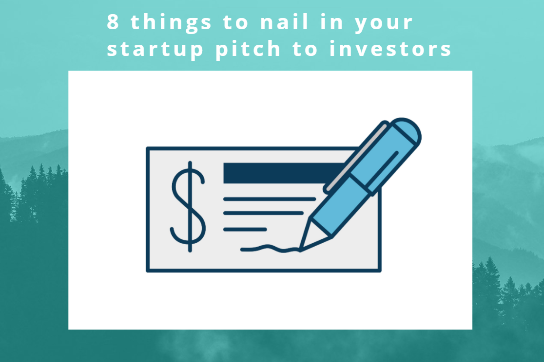Raising Seed or Series A funding – 8 things to nail in your startup pitch to investors